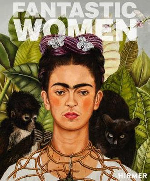 Fantastic Women: Surreal Worlds from Meret Oppenheim to Frida Kahlo
