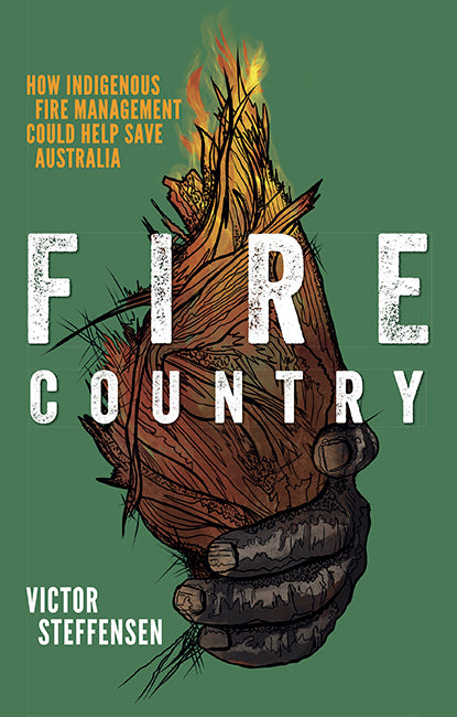 Fire Country: How Indigenous Fire Management Could Help Save Australia