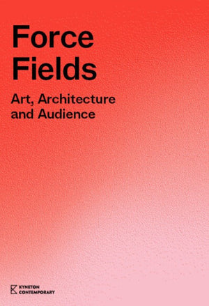 Force Fields: Art, Architecture and Audience