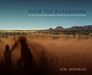 From the Bukarikara: the Lore of the Southwest Kimberley Through the Art of Butcher Joe Nangan
