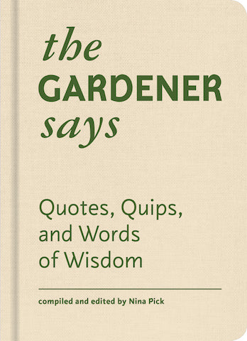 Gardener Says: Quotes, Quips, and Words of Wisdom