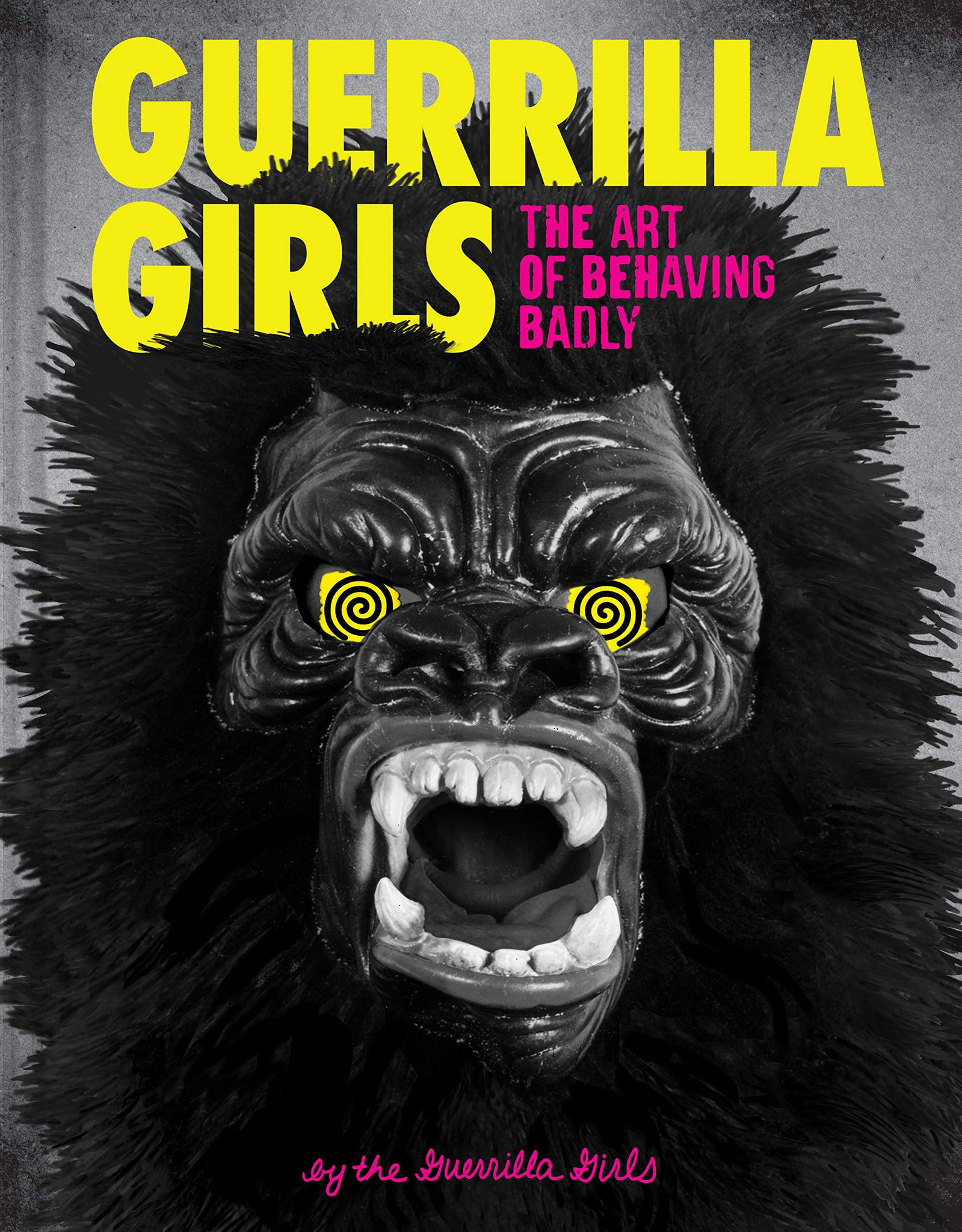 Guerrilla Girls the Art of Behaving Badly