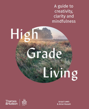 High-Grade Living: A Guide to Creativity, Clarity and Mindfulness