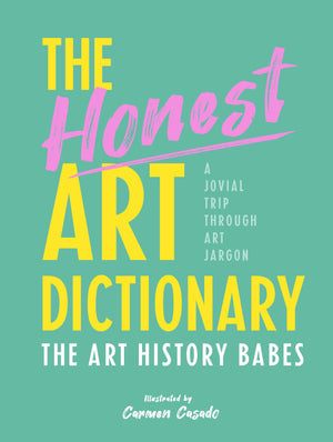 Honest Art Dictionary: A Jovial Trip Through Art Jargon