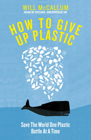 How to Give Up Plastic: Save the World One Plastic Bottle at a Time