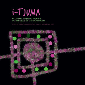 i-Tjuma: Ngaanyatjarra Stories from the Western Desert of Central Australia