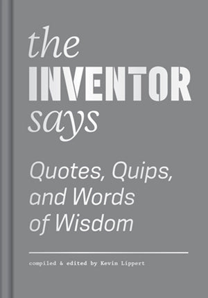 Inventor Says: Quotes, Quips, and Words of Wisdom