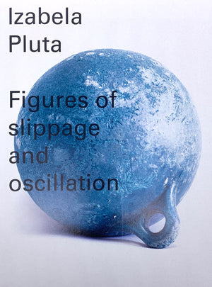 Izabela Pluta: Figures of Slippage and Oscillation