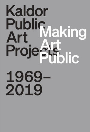 Making Art Public: Kaldor Public Art Projects, 1969–2019