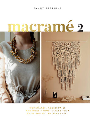 Macramé 2: Homewares, Accessories and More – How to Take Your Knotting to the Next Level