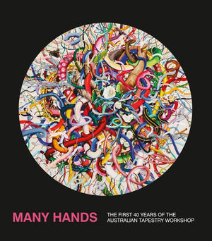 Many Hands: The First 40 years of the Australian Tapestry Workshop