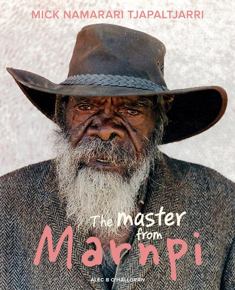 Mick Namarari Tjapaltjarri: The Master from Marnpi