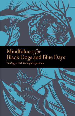 Mindfulness for Black Dogs & Blue Days: Finding a Path Through Depression