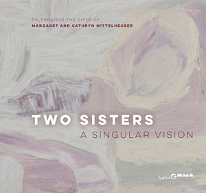 Two Sisters - A Singular Vision: Celebrating the Gifts of Margaret and Cathryn Mittelheuser