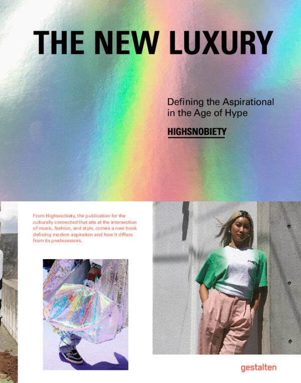 New Luxury: Highsnobiety - Defining the Aspirational in the Age of Hype