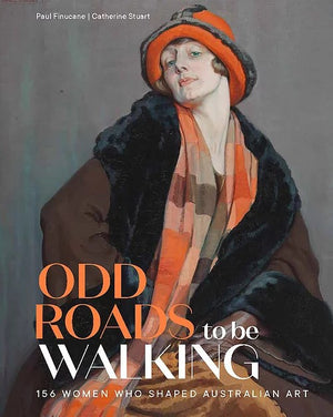 Odd Roads to be Walking: 156 Women Who Shaped Australian Art