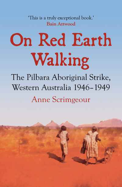 On Red Earth Walking: The Pilbara Aboriginal Strike, Western Australia 1946–1949