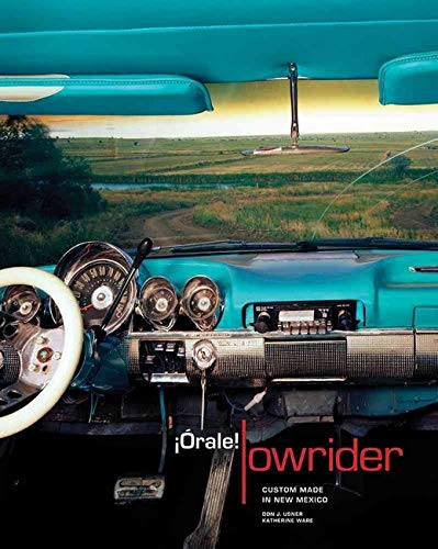 ¡Órale! Lowrider: Custom Made in New Mexico: Custom Made in New Mexico