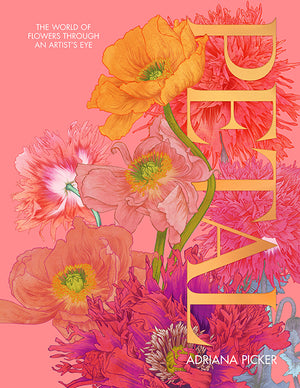 Petal: The World of Flowers Through an Artist's Eye