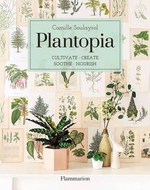 Plantopia: Cultivate Create Sooth Nourish