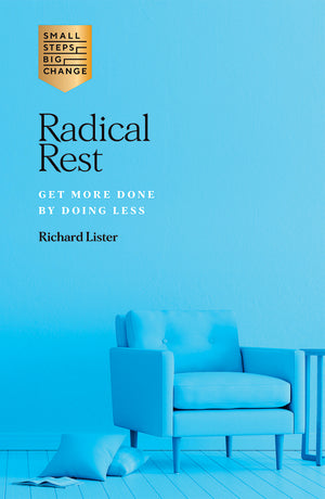 Radical Rest: Get More Done by Doing Less