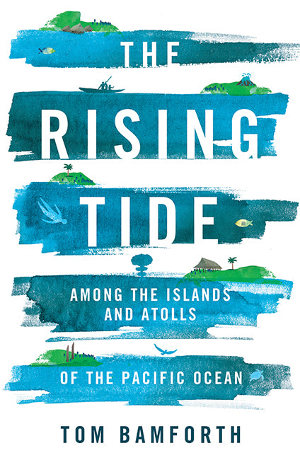 Rising Tide: Among the Islands and Atolls of the Pacific Ocean