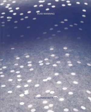 Ross Manning: Dissonant Rhythms