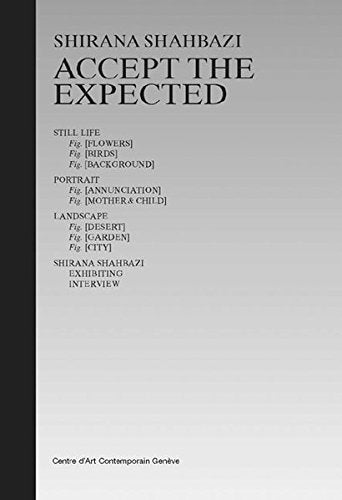 Shirana Shahbazi: Accept the Expected