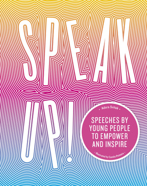 Speak Up! Speeches By Young People to Empower and Inspire