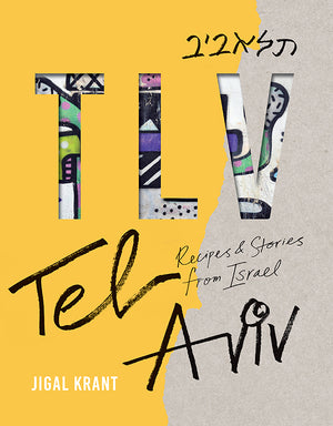 TLV: Tel Aviv - Recipes and Stories from Israel