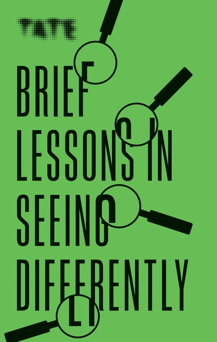 Tate Brief Lessons in Seeing Differently
