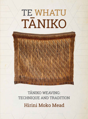 Te Whatu Taniko - Taniko Weaving: Technique and Tradition