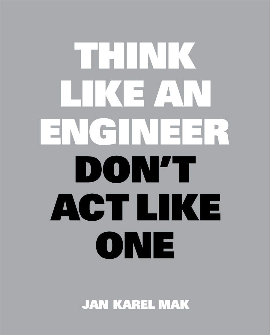 Think Like an Engineer Don't Act Like One