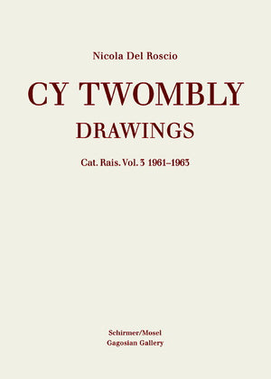 Cy Twombly: Catalogue Raisonné of Drawings Vol. 3: 1961-1963