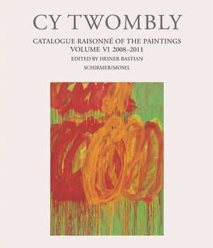 Cy Twombly: Catalogue Raisonné of the Paintings Vol. VI: 2008-2011