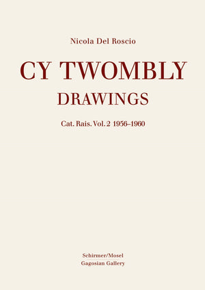 Cy Twombly: Catalogue Raisonné of Drawings Vol. 2: 1956-1960