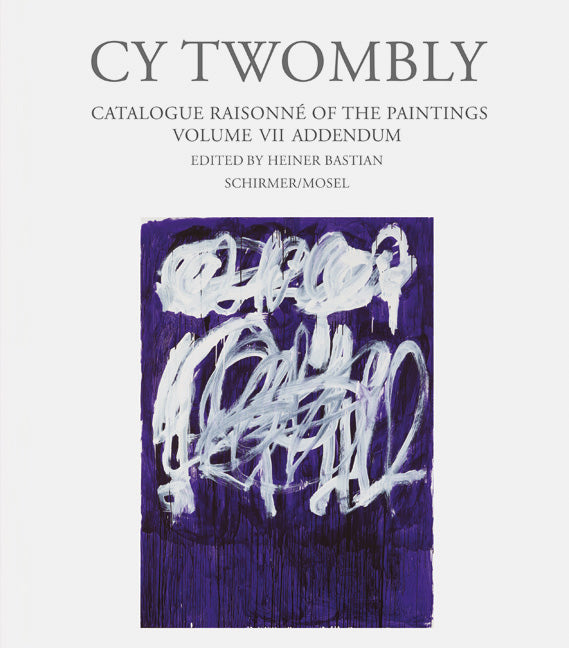 Cy Twombly: Paintings. Cat. Rais. Vol. VII - Addendum