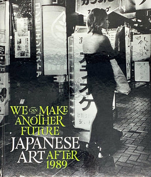 We Can Make Another Future: Japanese Art After 1989