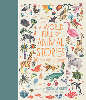 World Full of Animal Stories: 50 Favourite Animal Folk Tales, Myths and Legends