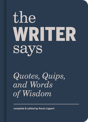 Writer Says: Quotes, Quips, and Words of Wisdom