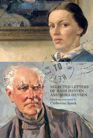 Heysen to Heysen: Selected Letters of Hans Heysen and Nora Heysen