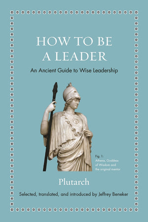 How to Be a Leader: An Ancient Guide to Wise Leadership