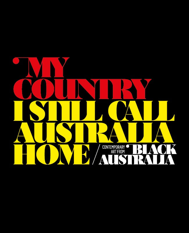 My Country, I Still Call Australia Home: Contemporary Art from Black Australia