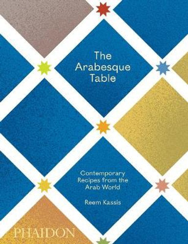Arabesque Table: Contemporary Recipes From The Arab World