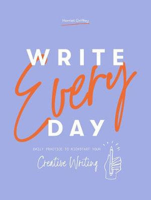 Write Every Day: Daily Practice to Kickstart Your Creative Writing