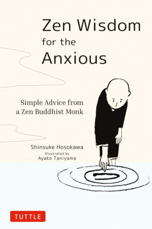 Zen Wisdom for the Anxious: Simple Advice from a Buddhist Monk