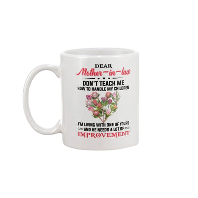 Dear Mother-In-Law Don't Teach Me How To Handle Mug - 11oz