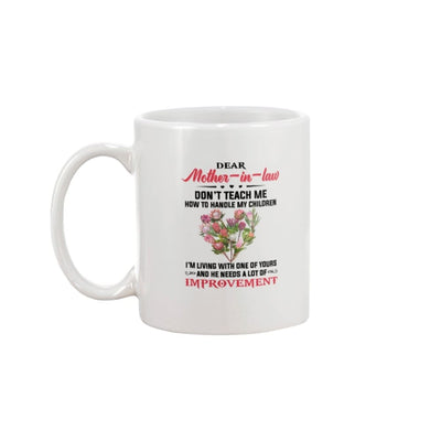 Dear Mother-In-Law Don't Teach Me How To Handle Mug - 15oz