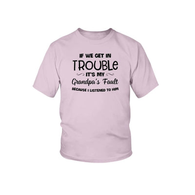 If We Get In Trouble It's My Grandpa's Fault T-shirt Sweater