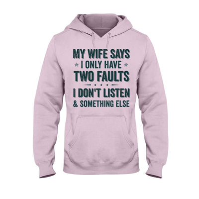 My Wife Says I Only Have Two Faults T-shirt Hoodie Sweater